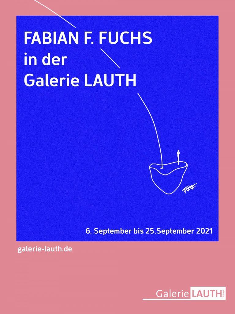 Fabian F. Fuchs in der Galerie Lauth  6. bis 25.September 2021